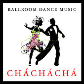 Ballroom Dance Music: Chá, Chá, Chá by Various Artists