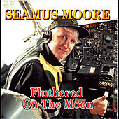 Fluthered on the Moon by Seamus Moore