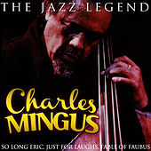 Charles Mingus the Jazz Legend by Charles Mingus