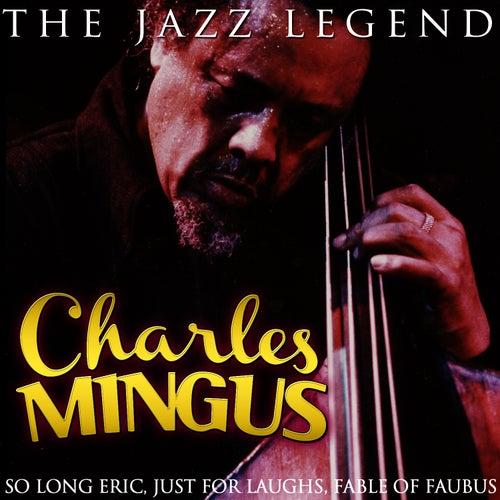 Charles Mingus the Jazz Legend by Charles Mingus