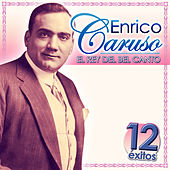 Enrico Caruso, el Rey del Canto. 12 Éxitos by Various Artists