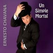 Un Simple Mortal by Ernesto Chavana