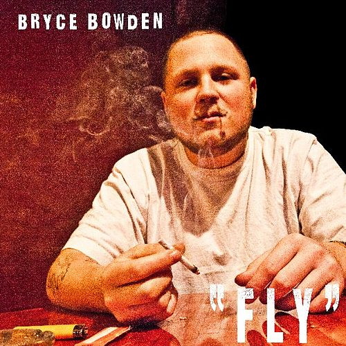 Fly - Single by Bryce Bowden
