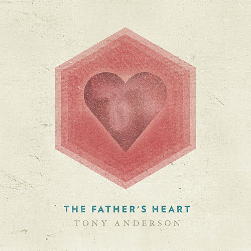 The Father's Heart - Single by Tony Anderson