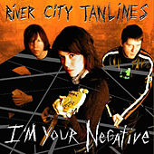 I'm Your Negative by River City Tanlines