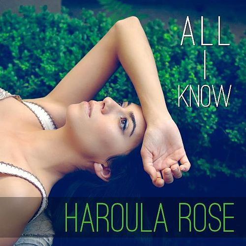 All I Know - Single by Haroula Rose