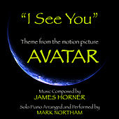I See You: Theme from the Motion Picture Avatar for Solo Piano (James Horner) by Mark Northam