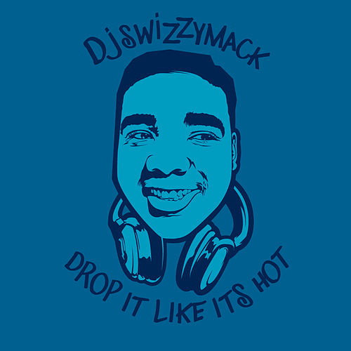 Drop It Like Its Hot - Single by DJ Swizzymack