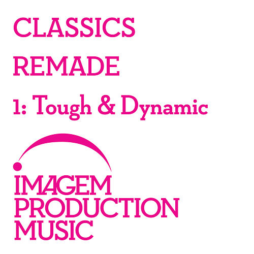 Classics Remade 1 - Tough & Dynamic: Classical Music Remixed by Various Artists