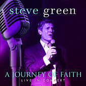 A Journey Of Faith: Steve Green Live In Concert by Steve Green