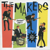 Shout On! / Hip-Notic EP by The Makers