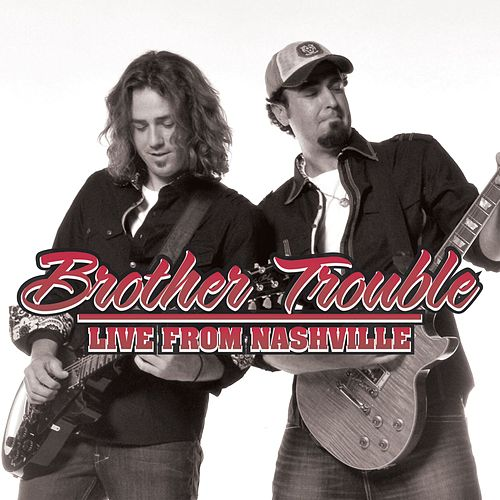 Live From Nashville by Brother Trouble