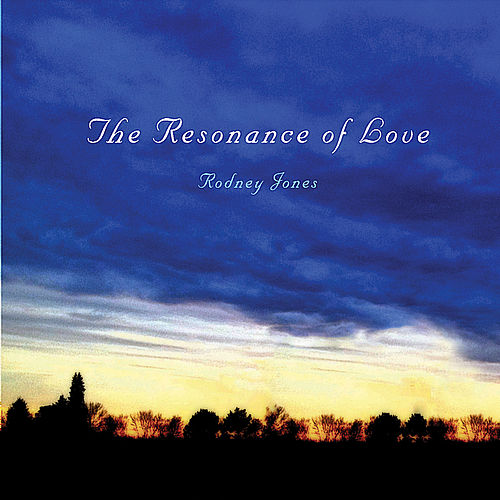 The Resonance of Love by Rodney Jones