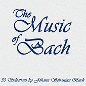 The Music of Bach: 30 Selections by Johann Sebastian Bach by Various Artists