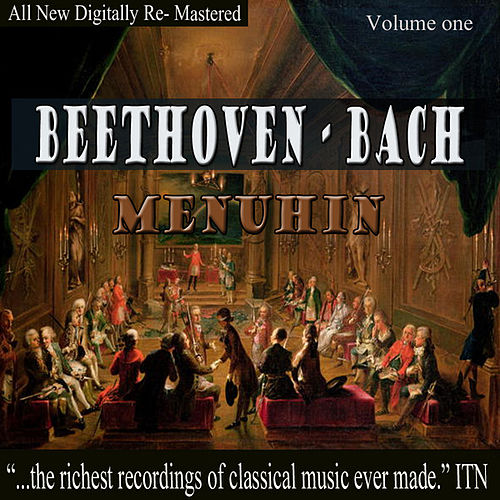 Beethoven, Bach - Menuhin Volume One by Yehudin Menuhin