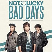 Bad Days - Single by Not So Lucky