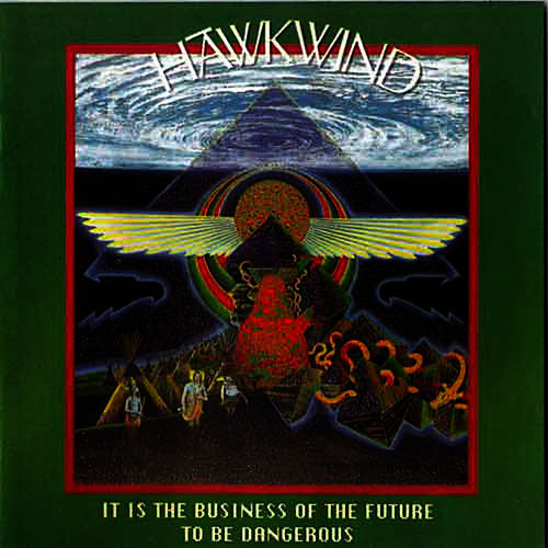 It Is the Business of the Future to Be Dangerous by Hawkwind