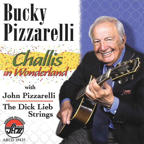 Bucky Pizzarelli: Challis In Wonderland by Bucky Pizzarelli