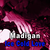 Ice Cold Love - Single by Madigan