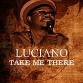 Take Me There by Luciano