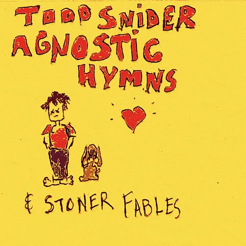 Agnostic Hymns & Stoner Fables by Todd Snider