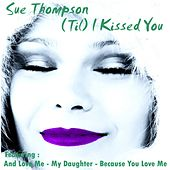(Til) I Kissed You by Sue Thompson