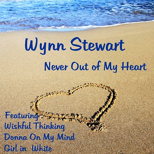 Never Out of My Heart by Wynn Stewart