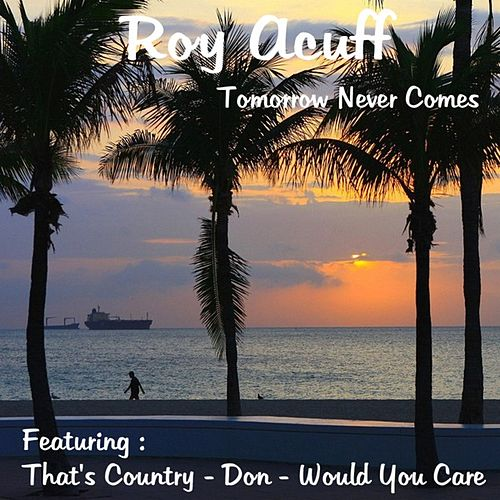 Tomorrow Never Comes by Roy Acuff