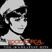 Rocio Durcal - The 20 Greatest Hits by Rocío Dúrcal