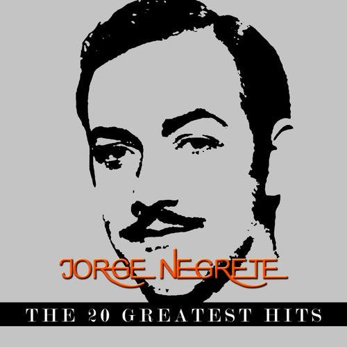 Jorge Negrete - The 20 Greatest Hits by Jorge Negrete
