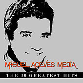 Miguel Aceves Mejía - The 20 Greatest Hits by Miguel Aceves Mejia
