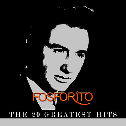 Fosforito - The 20 Greatest Hits by Fosforito
