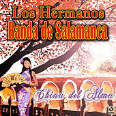 China del Alma by Los Hermanos Banda De Salamanca