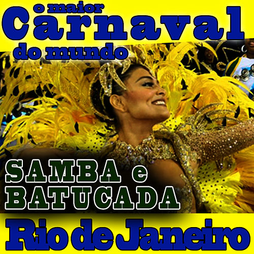 O Maior Carnaval do Mundo.Samba e Batucada. Rio de Janeiro by Samba Brazilian Batucada Band