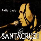 Felicidade by Santa Cruz