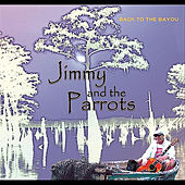 Back to the Bayou by Jimmy and the Parrots