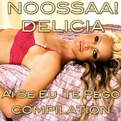 Noossaa! Delicia Ai Se Eu Te Pego Compilation by Various Artists