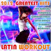 Latin Workout 2012 Greatest Hits (Latin House, Bachata, Reggaeton, Merengue, Kuduro, Salsa) by Various Artists