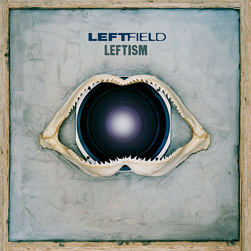 Leftism by Leftfield