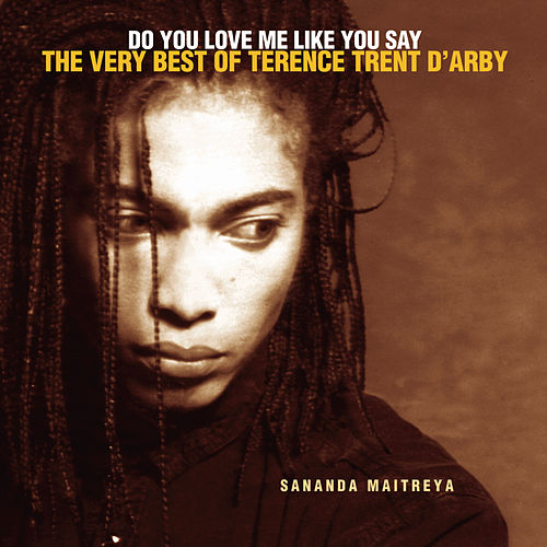 Do You Love Me Like You Say: The Very Best Of Terence Trent D'Arby by Terence Trent D'Arby