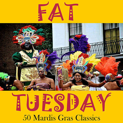 Fat Tuesday: 50 Songs for Mardi Gras by Various Artists