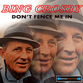 Don't Fence Me in the Best of Crosby by Bing Crosby