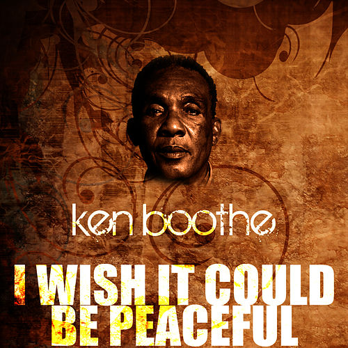 I Wish It Could Be Peaceful by Ken Boothe