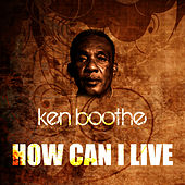 How Can I Live by Ken Boothe