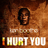 I Hurt You by Ken Boothe