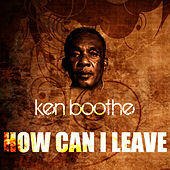 How Can I Leave by Ken Boothe