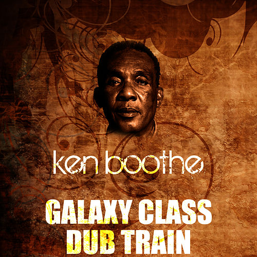 Galaxy Class Dub Train by Ken Boothe