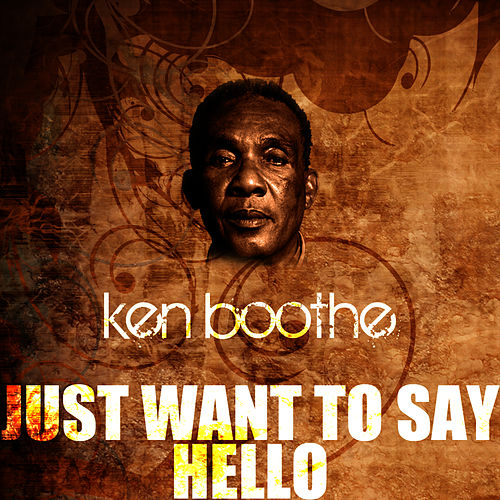 Just Want To Say Hello by Ken Boothe