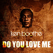 Do You Love Me by Ken Boothe