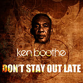 Don't Stay Out Late by Ken Boothe